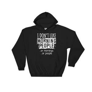 I Don't Like Morning People… Or Mornings… Or People - Hoodie Sweatshirt - Cozzoo