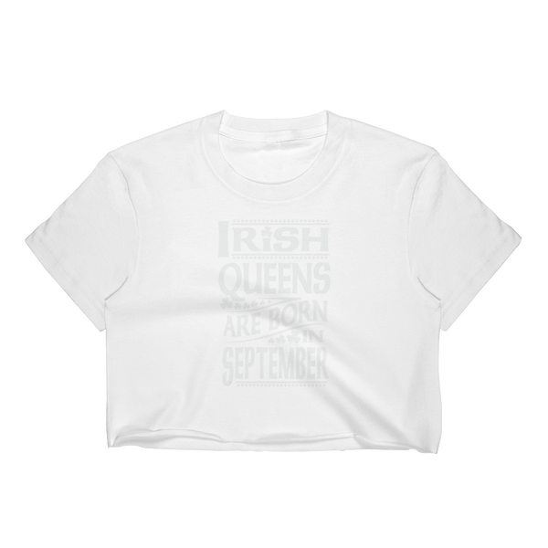 Irish Queens Are Born In September - Women's Crop Top - Cozzoo