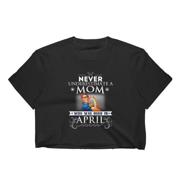 Never Underestimate A Mom Who Was Born In April - Women's Crop Top - Cozzoo