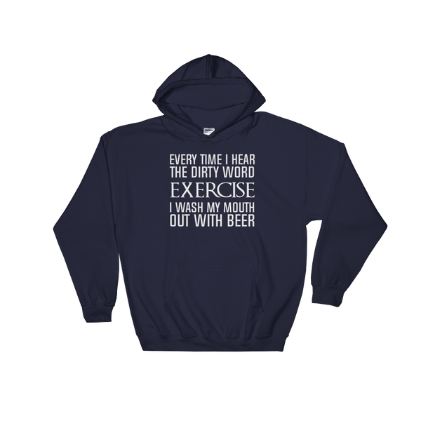 Every Time I Hear The Dirty Word Exercise I Wash My Mouth Out With Beer - Hoodie Sweatshirt Sweater - Cozzoo