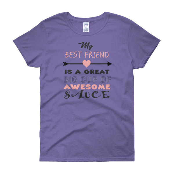 My Best Friend Is A Great Big Cup Of Awesome Sauce - Women's short sleeve t-shirt - Cozzoo