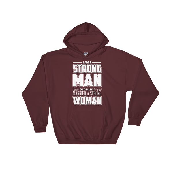 I Am A Strong Man Because I Married A Strong Woman - Hoodie Sweatshirt - Cozzoo