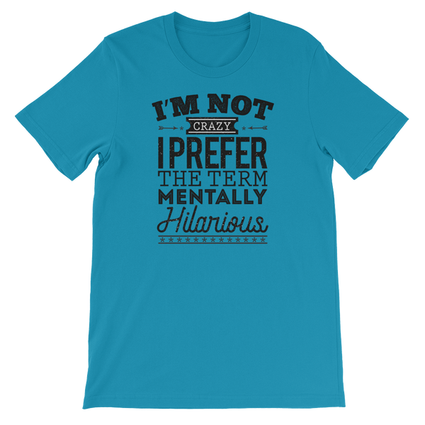I'm Not Crazy I Prefer The Term Mentally Hilarious - Short-Sleeve Unisex T-Shirt - Cozzoo