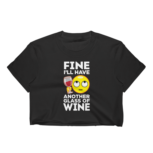 Fine. I'll Have Another Glass Of Wine - Women's Crop Top - Cozzoo