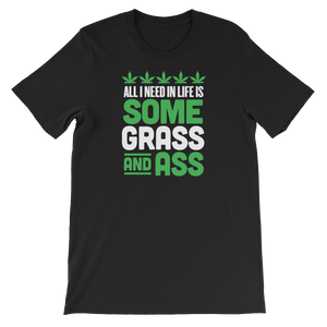 All I Need In Life Is Some Grass And Ass - Short-Sleeve Unisex T-Shirt - Cozzoo