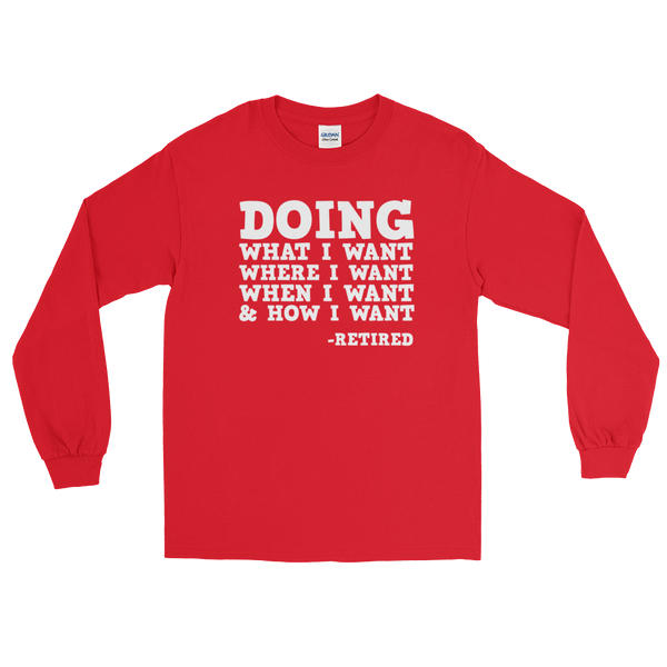 Doing what I want, Where I want, When I want, & How I want - Long Sleeve T-Shirt - Cozzoo