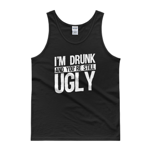 I'm Drunk And You're Still Ugly - Tank top - Cozzoo
