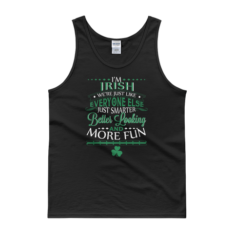 I'm Irish We're Just Like Everyone Else Just Smarter Better Looking And More Fun - Tank top - Cozzoo