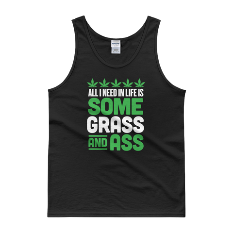 All I Need In Life Is Some Grass And Ass - Tank top - Cozzoo