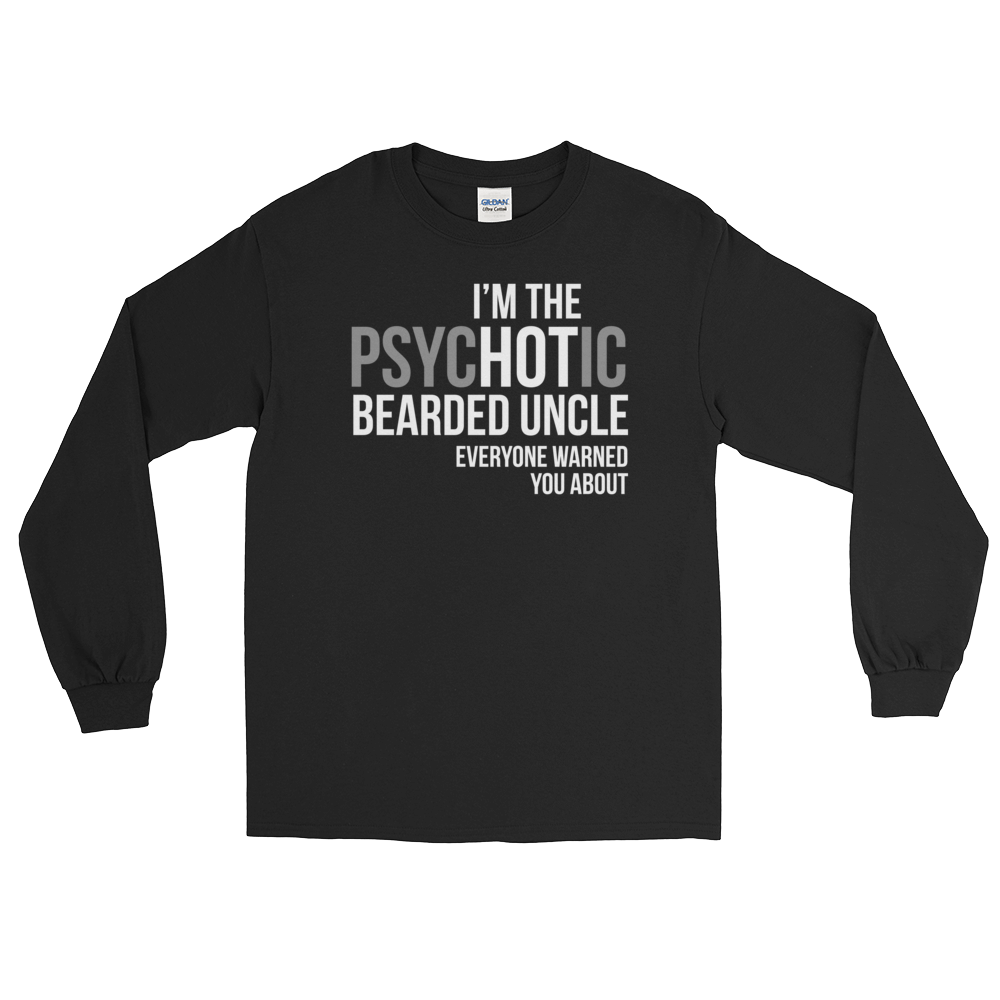 I'm The psycHOTic Bearded Uncle Everyone Warned You About - Long Sleeve T-Shirt - Cozzoo