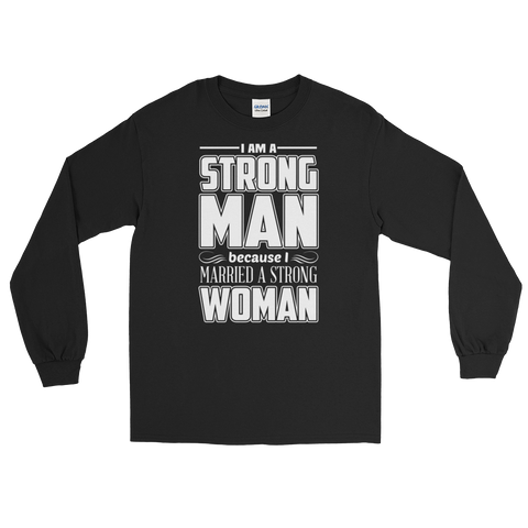 I Am A Strong Man Because I Married A Strong Woman - Long Sleeve T-Shirt - Cozzoo