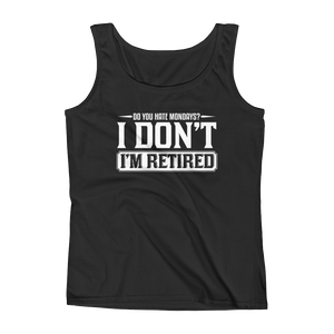 Do You Hate Mondays? I Don't. I'm Retired - Ladies' Tank - Cozzoo