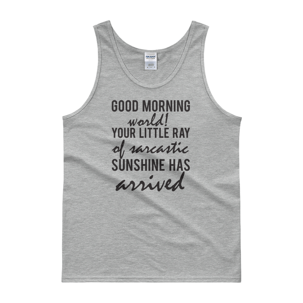 Good Morning World! Your Little Ray Of Sarcastic Sunshine Has Arrived - Tank top - Cozzoo