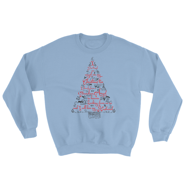 I don't need an angel on my Christmas tree. I already have a guardian angel in heaven looking down on me and I call him my husband - Sweatshirt - Cozzoo