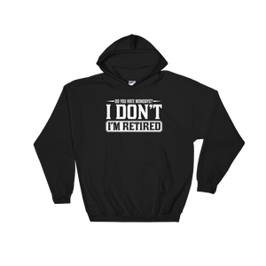 Do You Hate Mondays? I Don't. I'm Retired - Hoodie Sweatshirt Sweater - Cozzoo