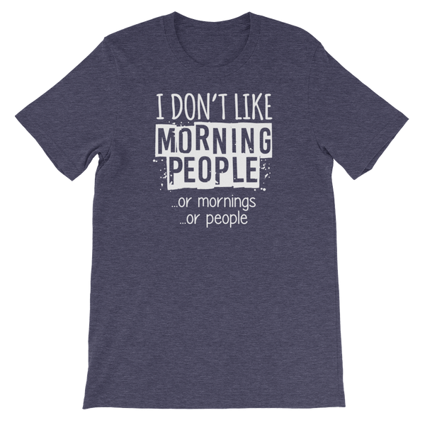 I Don't Like Morning People… Or Mornings… Or People - Short-Sleeve Unisex T-Shirt - Cozzoo