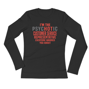 I'm The Psychotic Customer Service Representative Everyone Warned You About - Ladies' Long Sleeve T-Shirt - Cozzoo