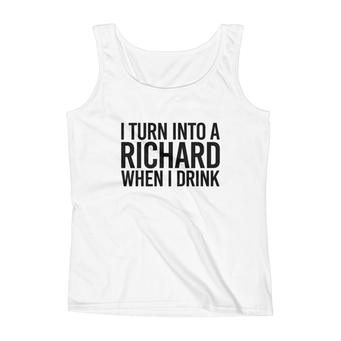 I Turn Into A Richard When I Drink - Ladies' Tank - Cozzoo