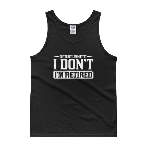 Do You Hate Mondays? I Don't. I'm Retired - Tank top - Cozzoo