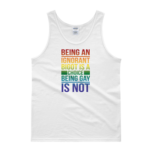 Being An Ignorant Bigot Is A Choice Being Gay Is Not - Tank top - Cozzoo