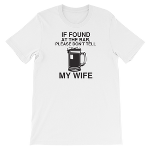 If Found At The Bar, Please Don't Tell My Wife - Short-Sleeve Unisex T-Shirt - Cozzoo
