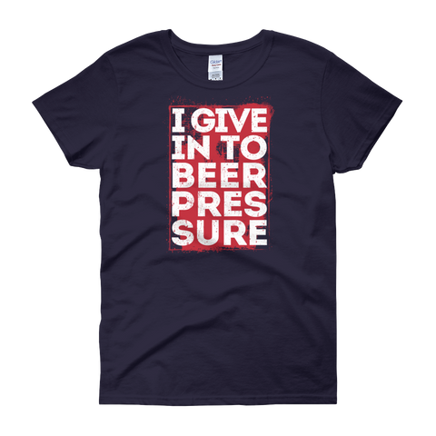 I Give In To Beer Pressure - Women's short sleeve t-shirt - Cozzoo