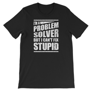 I'm A Problem Solver But I Can't Fix Stupid - Short-Sleeve Unisex T-Shirt - Cozzoo