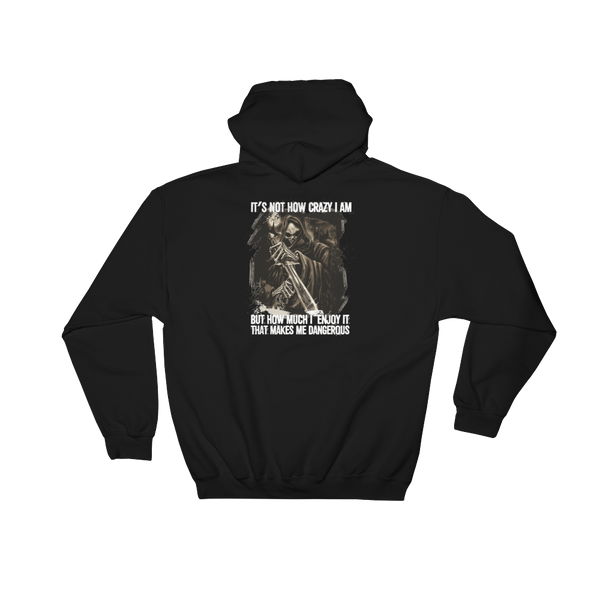 It's not how crazy I am But how much I enjoy it that makes me dangerous - Hoodie Sweatshirt - Cozzoo