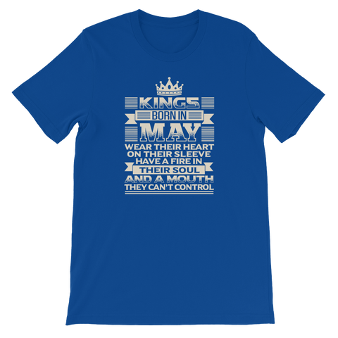 Kings born in May wear their heart on their sleeve Have a fire in their soul And a mouth they can't control - Short-Sleeve Unisex T-Shirt - Cozzoo
