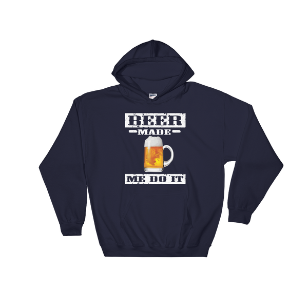 Beer Made Me Do It - Hoodie Sweatshirt Sweater - Cozzoo