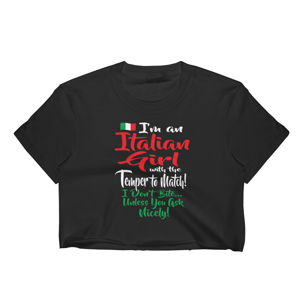 I'm an Italian girl, with the temper to match! I don't bite... unless you ask nicely! - Women's Crop Top - Cozzoo