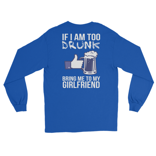 If I Am Too Drunk Bring Me To My Girlfriend - Long Sleeve T-Shirt - Cozzoo