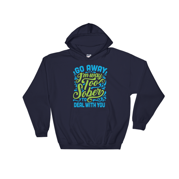 Go Away I'm Way Too Sober To Deal With You - Hoodie Sweatshirt Sweater - Cozzoo