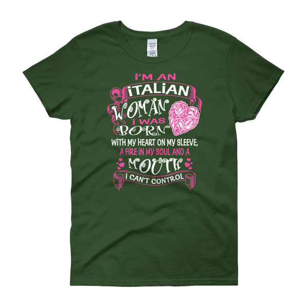 I am an Italian Woman I was born with my heart on my sleeve, a fire in my soul, and a mouth I can't control - Women's short sleeve t-shirt - Cozzoo