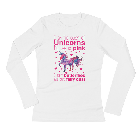 I Am The Queen Of Unicorns My Pee Is Pink I Fart Butterflies And Burp Fairy Dust - Ladies' Long Sleeve T-Shirt - Cozzoo