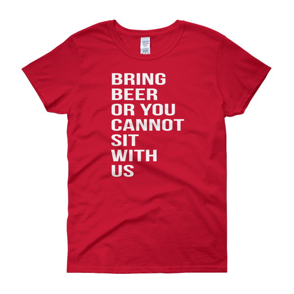 Bring Beer Or You Cannot Sit With Us - Women's short sleeve t-shirt - Cozzoo
