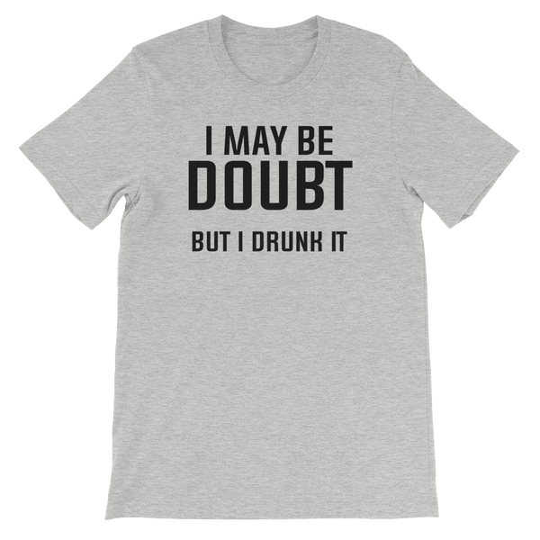 I May Be Doubt But I Drunk It - Short-Sleeve Unisex T-Shirt - Cozzoo