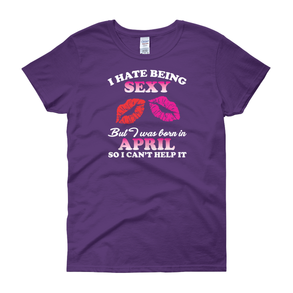 I Hate Being Sexy But I Was Born In April So I Can't Help It - Women's short sleeve t-shirt - Cozzoo