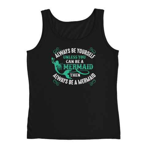 Always Be Yourself Unless You Can Be A Mermaid Then Always Be A Mermaid - Ladies' Tank - Cozzoo