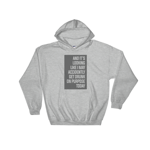 And it's looking like I may accidently get drunk on purpose today - Hoodie Sweatshirt - Cozzoo