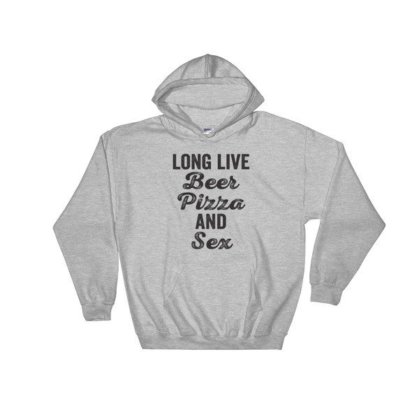 Long Live Beer Pizza And Sex - Hoodie Sweatshirt Sweater - Cozzoo