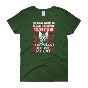 Everyone wants to be accepted and liked Except for me I just want to be with my cat - Women's short sleeve t-shirt - Cozzoo