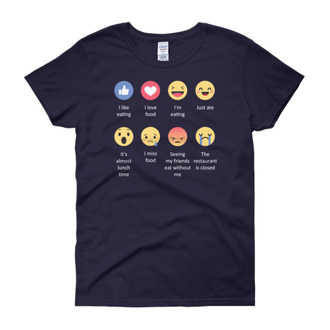 I Like Eating, I Love Food, I'm Eating, Just Ate, It's Almost Lunch Time, I Miss Food, Seeing My Friends Eat Without Me, The Restaurant Is Closed - Women's short sleeve t-shirt - Cozzoo