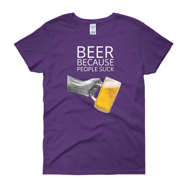 Beer Because People Suck - Women's short sleeve t-shirt - Cozzoo