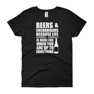 Beers & Shenanigans Because Life Is More Fun When You Are Up To Something - Women's short sleeve t-shirt - Cozzoo