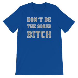 Don't Be The Sober Bitch - Short-Sleeve Unisex T-Shirt - Cozzoo