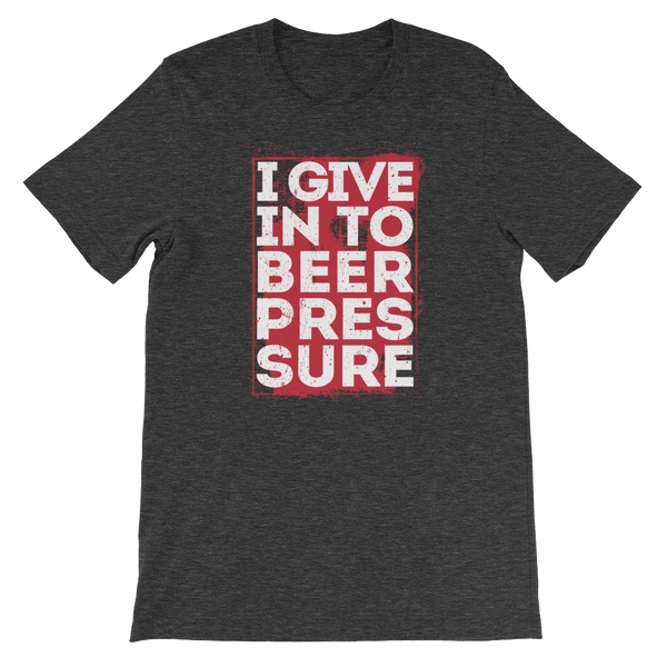 I Give In To Beer Pressure - Short-Sleeve Unisex T-Shirt - Cozzoo
