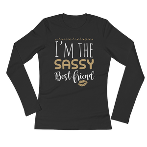 I'm The Sassy Best Friend - Ladies' Long Sleeve T-Shirt - Cozzoo