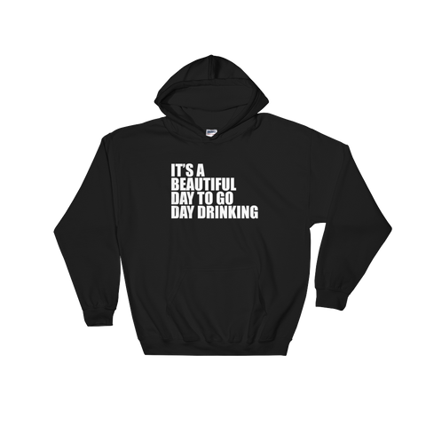 It's A Beautiful Day To Go Day Drinking - Hoodie Sweatshirt - Cozzoo