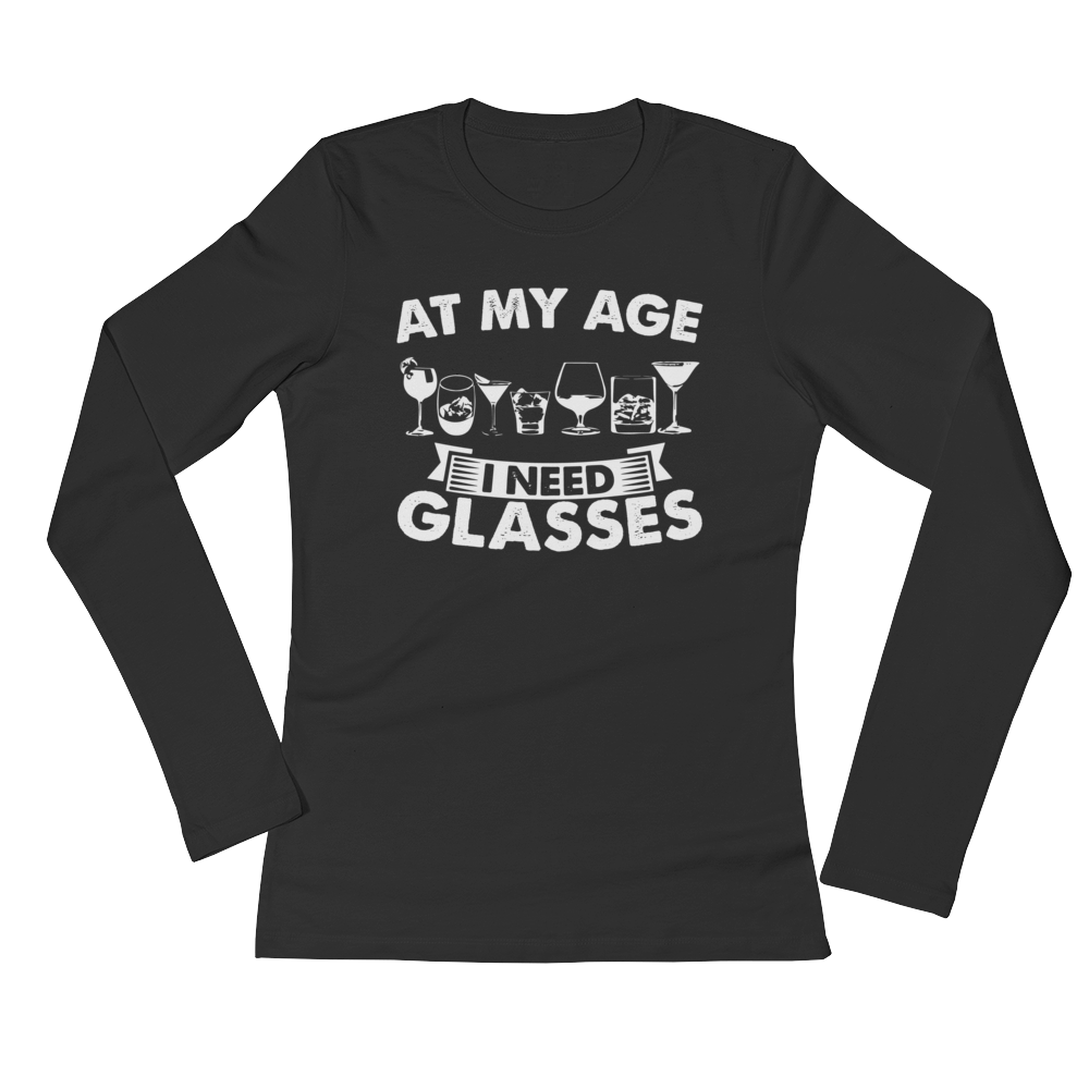 At My Age I Need Glasses - Ladies' Long Sleeve T-Shirt - Cozzoo